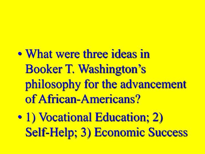What were three ideas in Booker T. Washington's philosophy for the advancement of African-Americans?