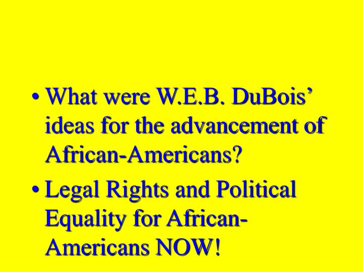 What were W.E.B. DuBois' ideas for the advancement of African-Americans?