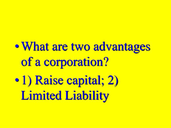 What are two advantages of a corporation?