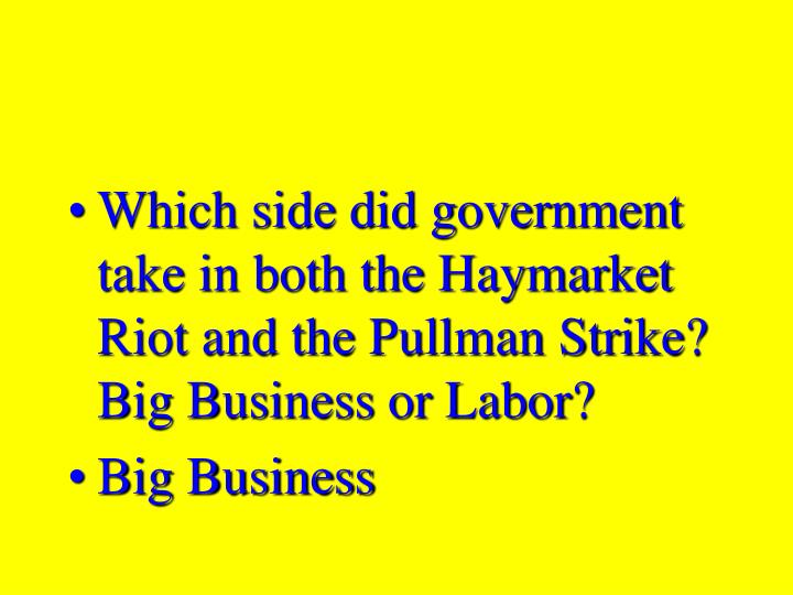 Which side did government take in both the Haymarket Riot and the Pullman Strike? Big Business or Labor?