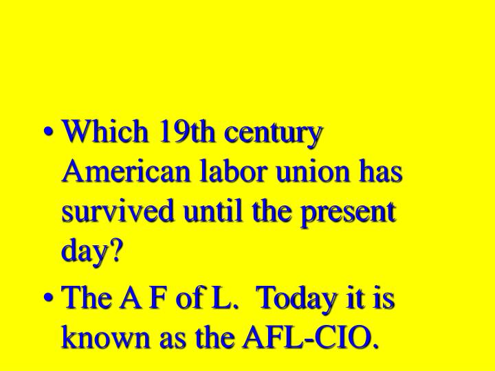 Which 19th century American labor union has survived until the present day?
