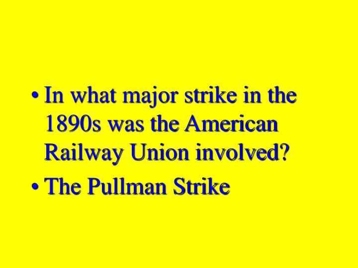 In what major strike in the 1890s was the American Railway Union involved?