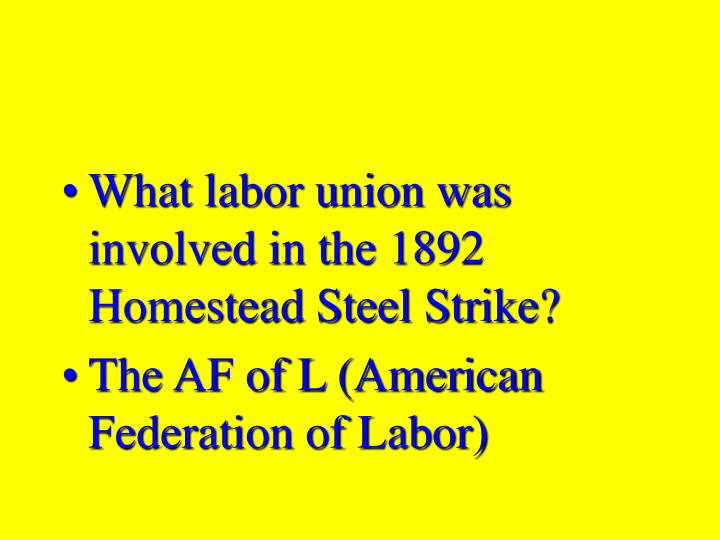 What labor union was involved in the 1892 Homestead Steel Strike?
