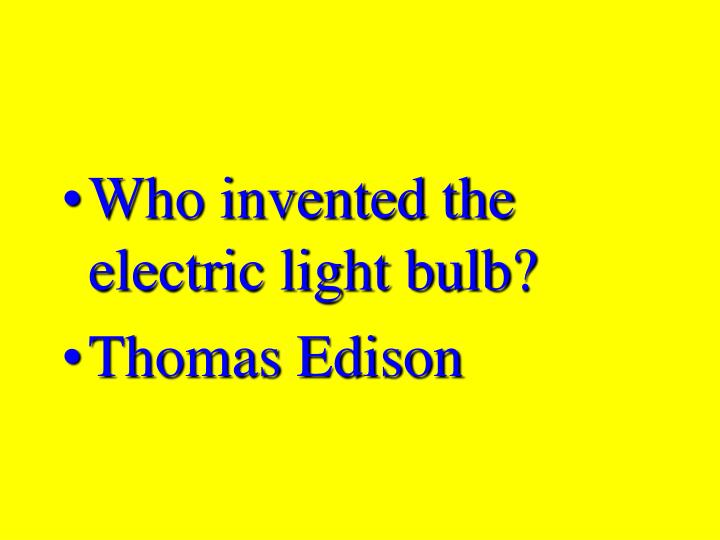 Who invented the electric light bulb?