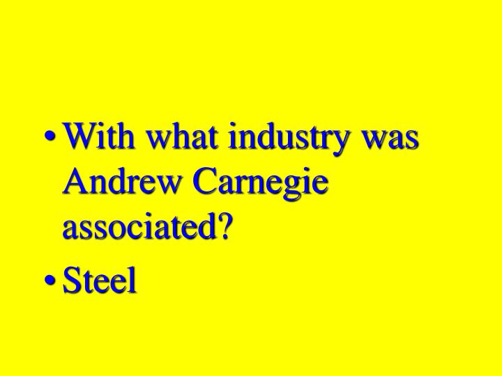 With what industry was Andrew Carnegie associated?