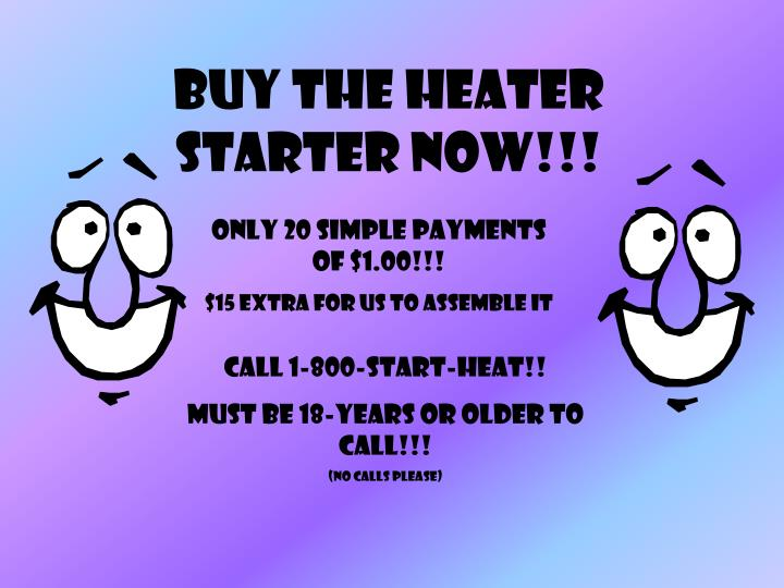 Buy the heater starter now!!!