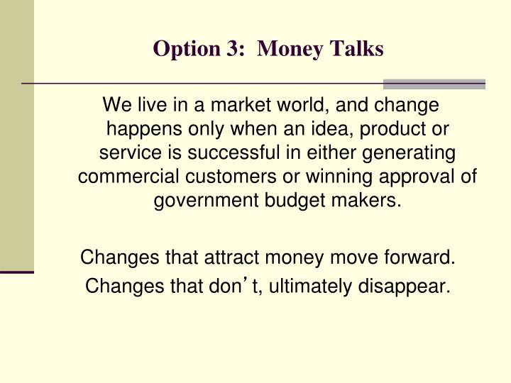 Option 3:  Money Talks