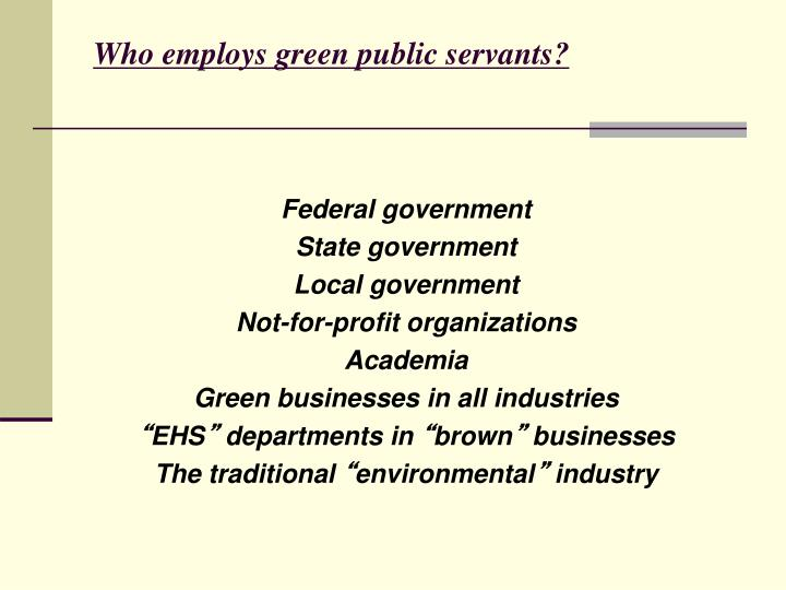 Who employs green public servants?