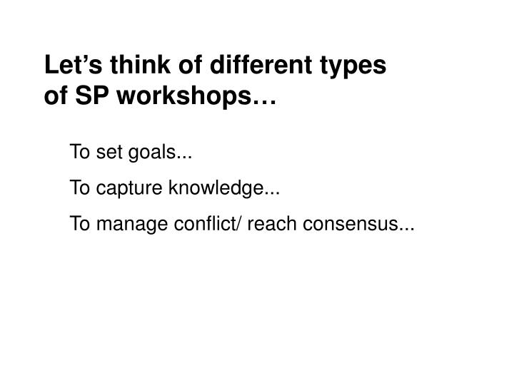 Let's think of different types of SP workshops…