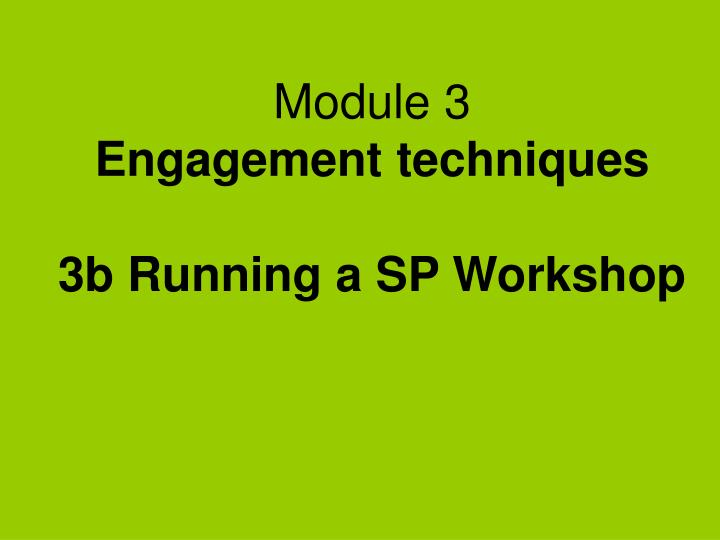 Module 3 engagement techniques 3b running a sp workshop