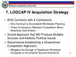 7 logcap iv acquisition strategy