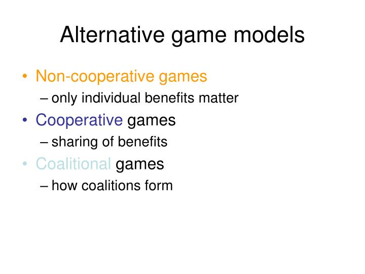 Alternative game models