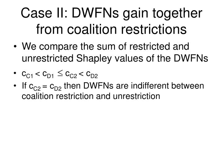 Case II: DWFNs gain together from coalition restrictions