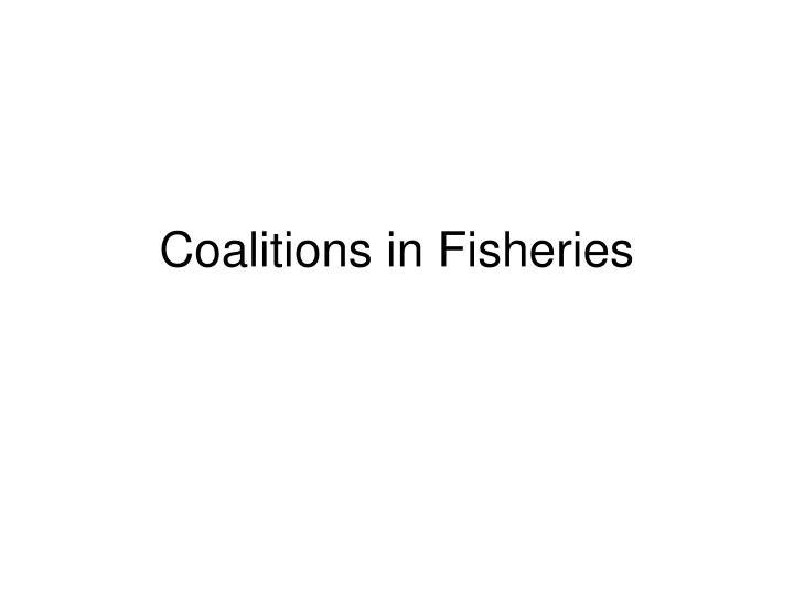 Coalitions in fisheries