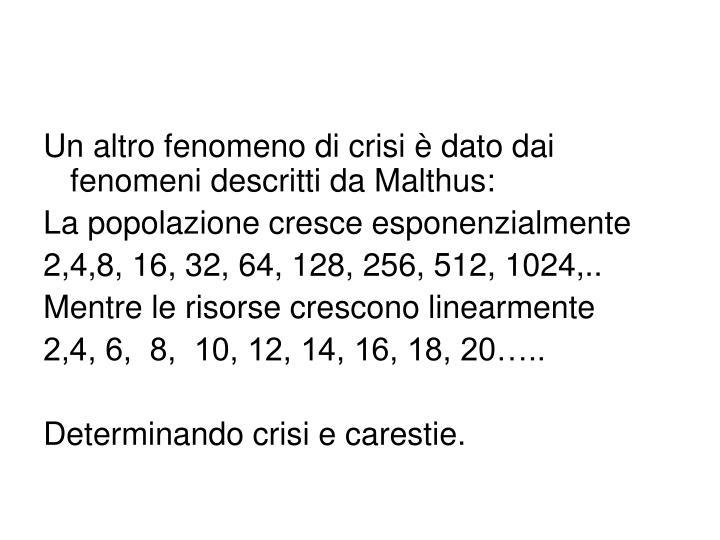 Un altro fenomeno di crisi è dato dai fenomeni descritti da Malthus: