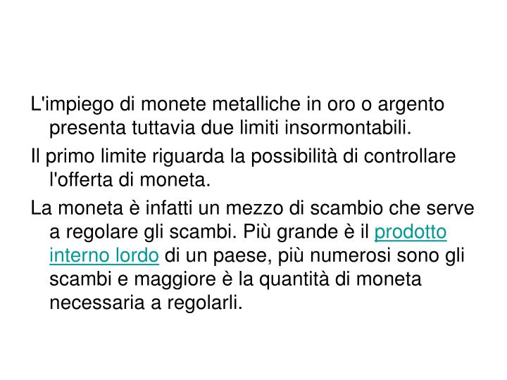 L'impiego di monete metalliche in oro o argento presenta tuttavia due limiti insormontabili.
