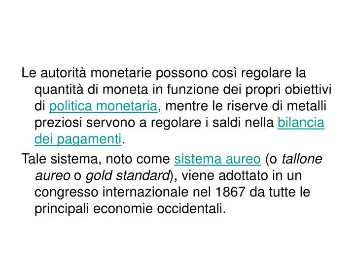 Le autorità monetarie possono così regolare la quantità di moneta in funzione dei propri obiettivi di