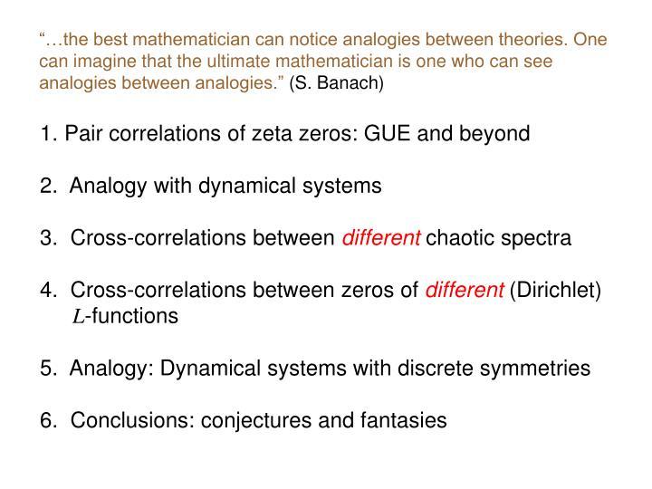 """""""…the best mathematician can notice analogies between theories. One can imagine that the ultimate mathematician is one who can see analogies between analogies."""""""