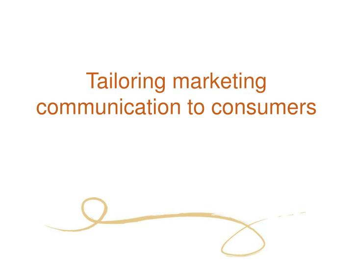 Tailoring marketing communication to consumers