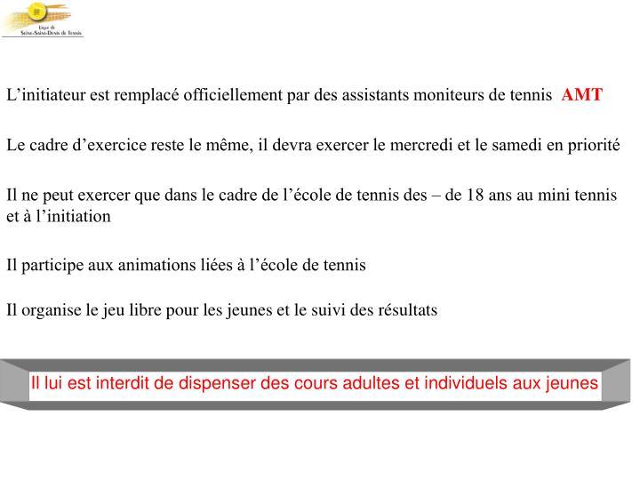L'initiateur est remplacé officiellement par des assistants moniteurs de tennis