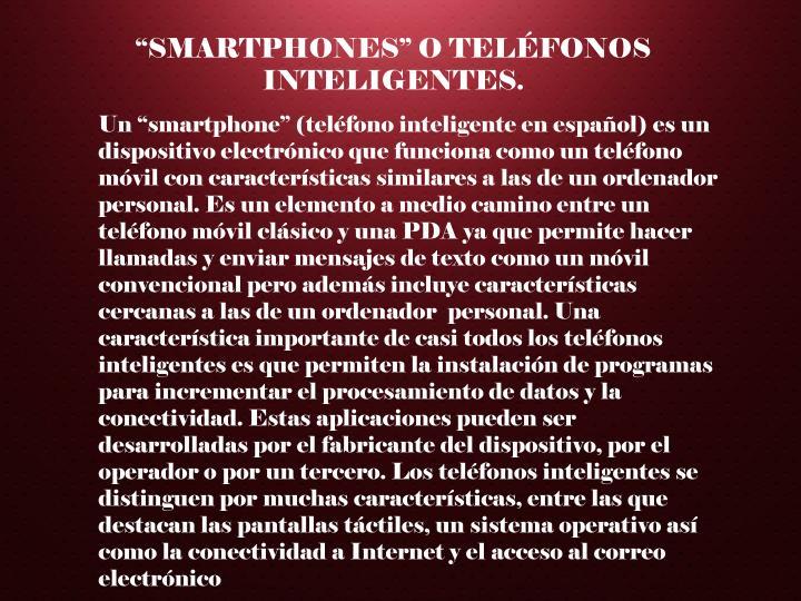 """SMARTPHONES"" O TELÉFONOS INTELIGENTES."