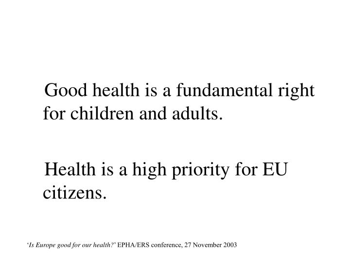 Good health is a fundamental right for children and adults.