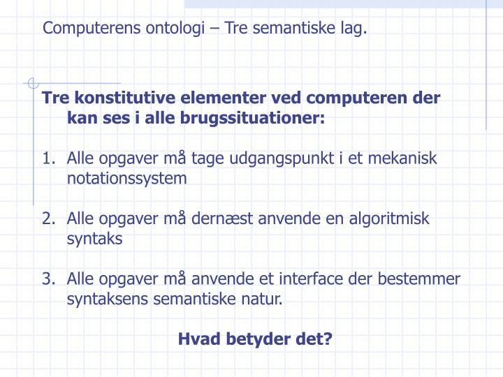 Computerens ontologi – Tre semantiske lag.