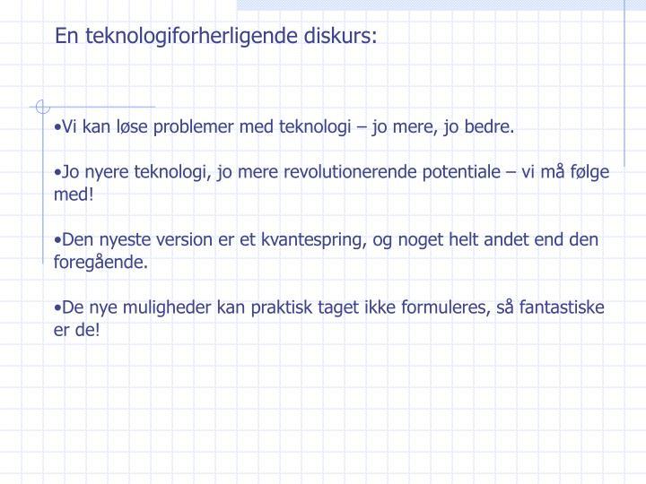 En teknologiforherligende diskurs: