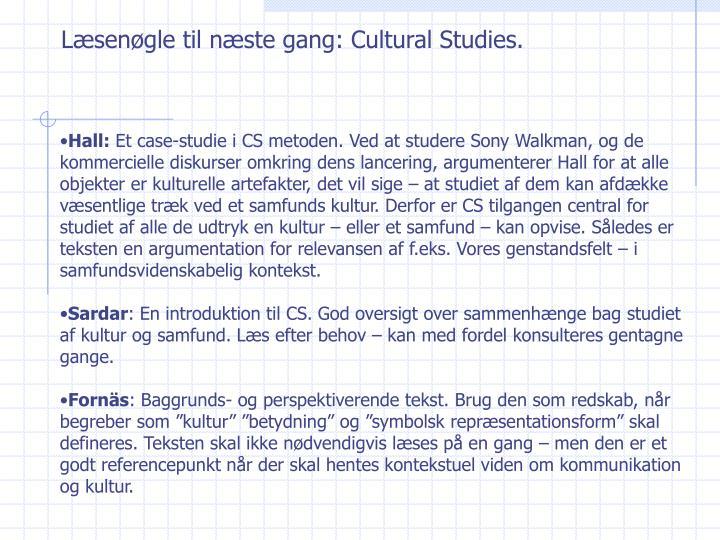 Læsenøgle til næste gang: Cultural Studies.