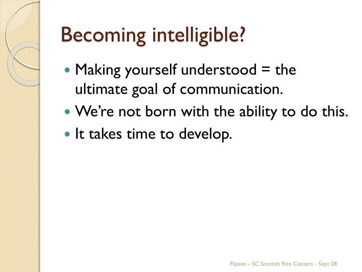 Becoming intelligible?
