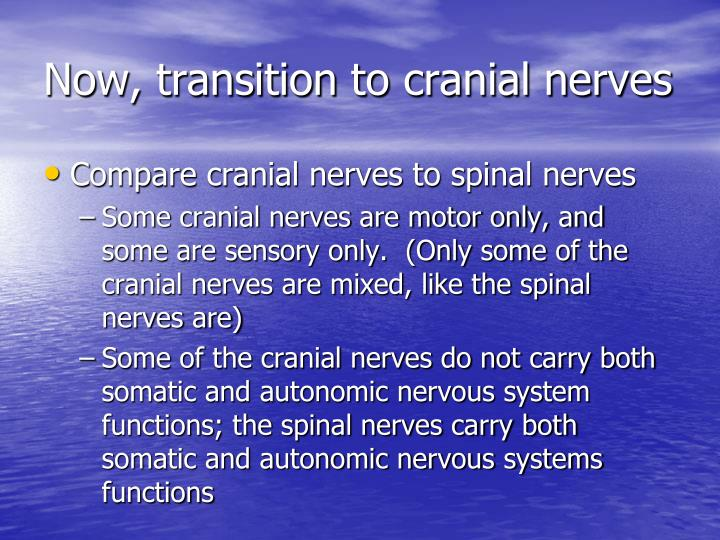 Now, transition to cranial nerves