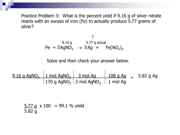 Practice Problem 3:  What is the percent yield if 9.16 g of silver nitrate