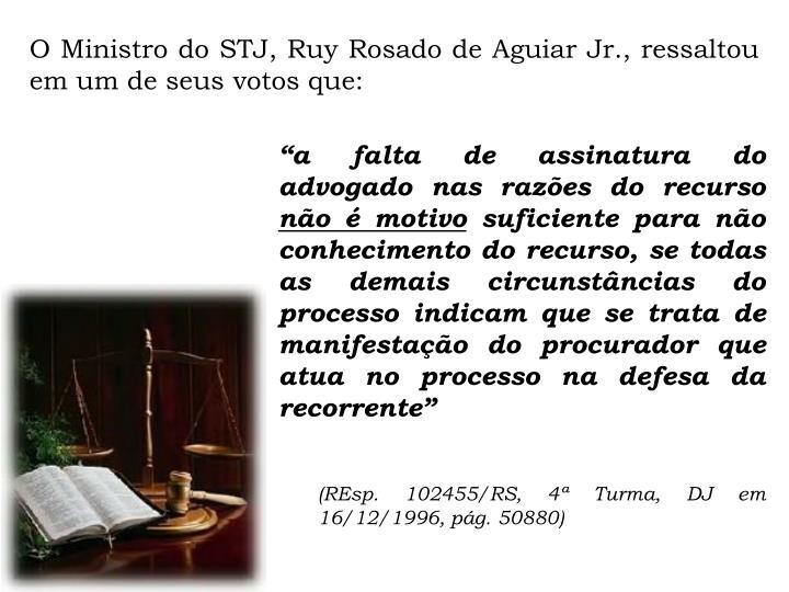 O Ministro do STJ, Ruy Rosado de Aguiar Jr., ressaltou em um de seus votos que: