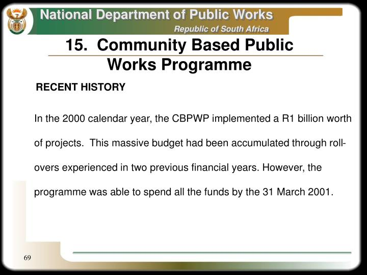15.  Community Based Public Works Programme