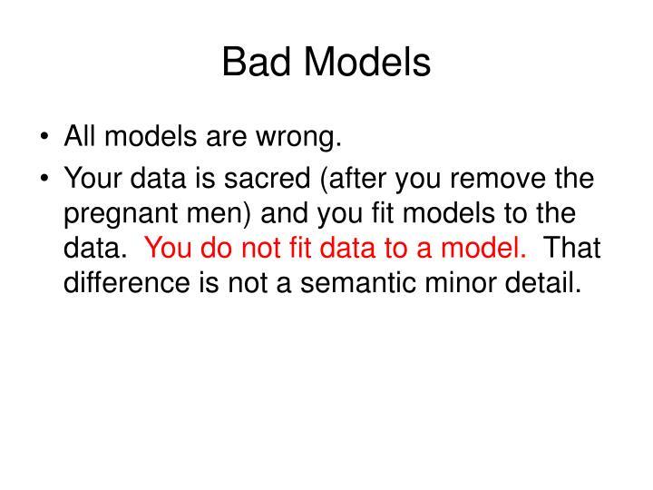Bad Models