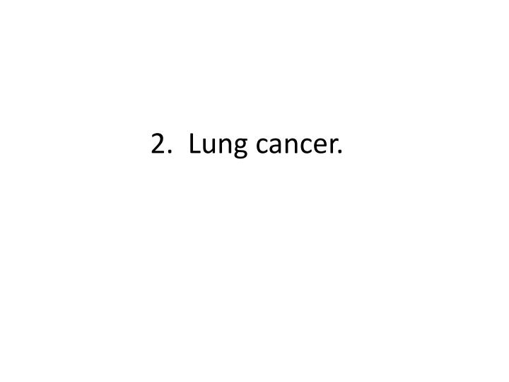 2.  Lung cancer.