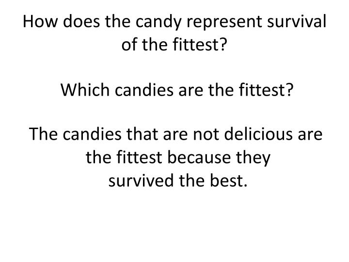 How does the candy represent survival of the fittest?