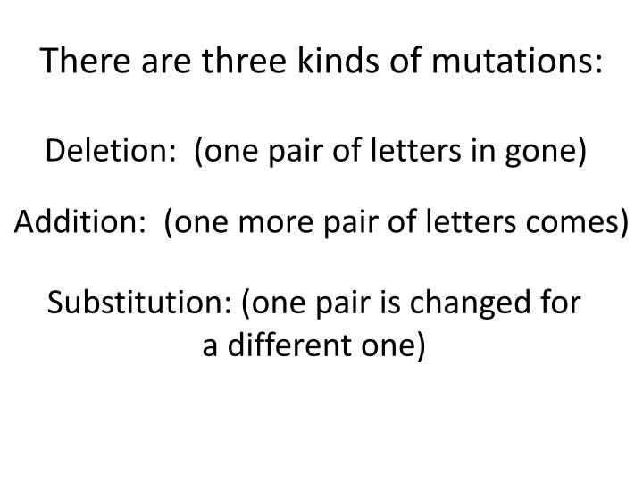 There are three kinds of mutations: