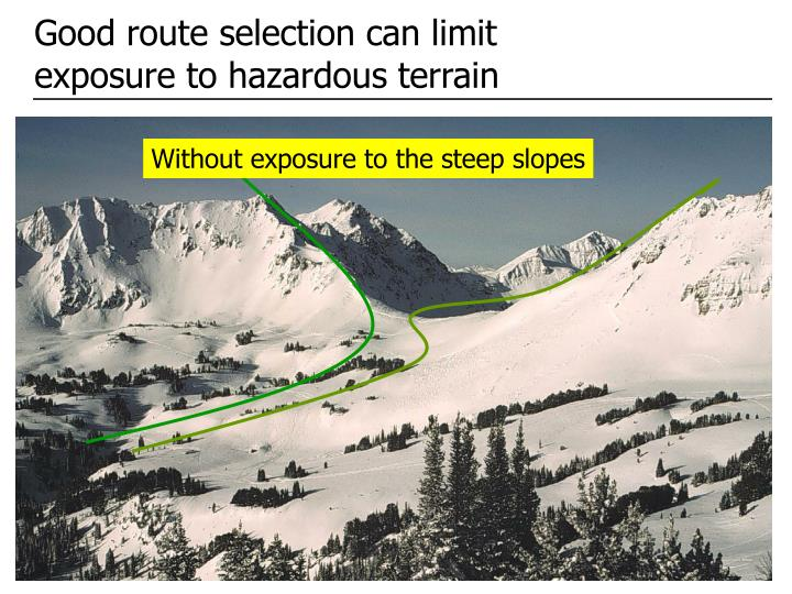 Good route selection can limit exposure to hazardous terrain