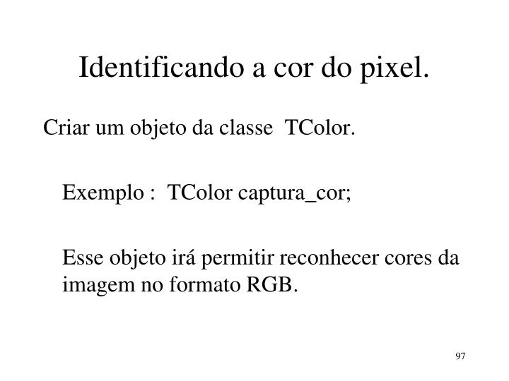 Identificando a cor do pixel.