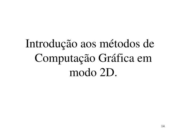 Introdução aos métodos de Computação Gráfica em modo 2D.