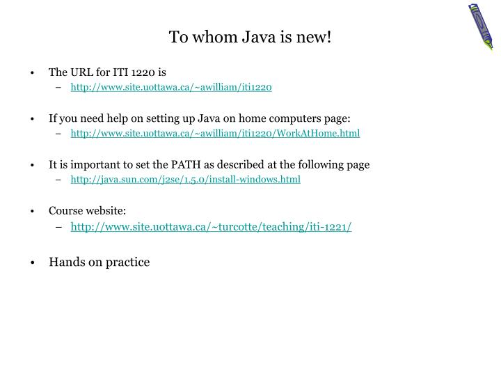 To whom Java is new!