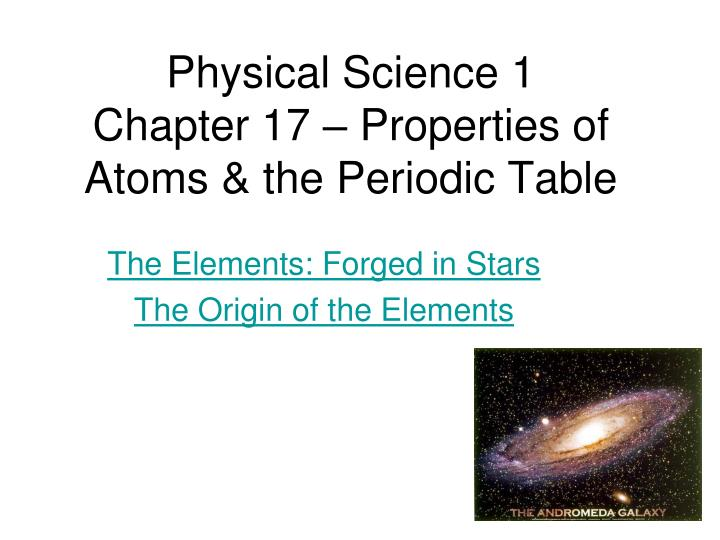 Physical science 1 chapter 17 properties of atoms the periodic table