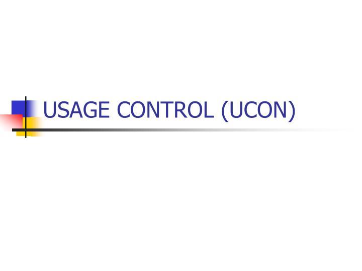 USAGE CONTROL (UCON)