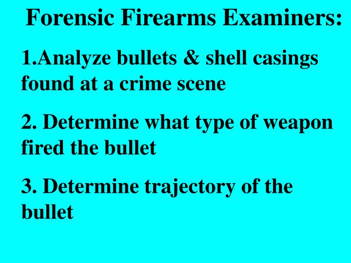 Forensic Firearms Examiners: