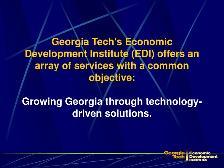 Georgia Tech's Economic Development Institute (EDI) offers an array of services with a common object...