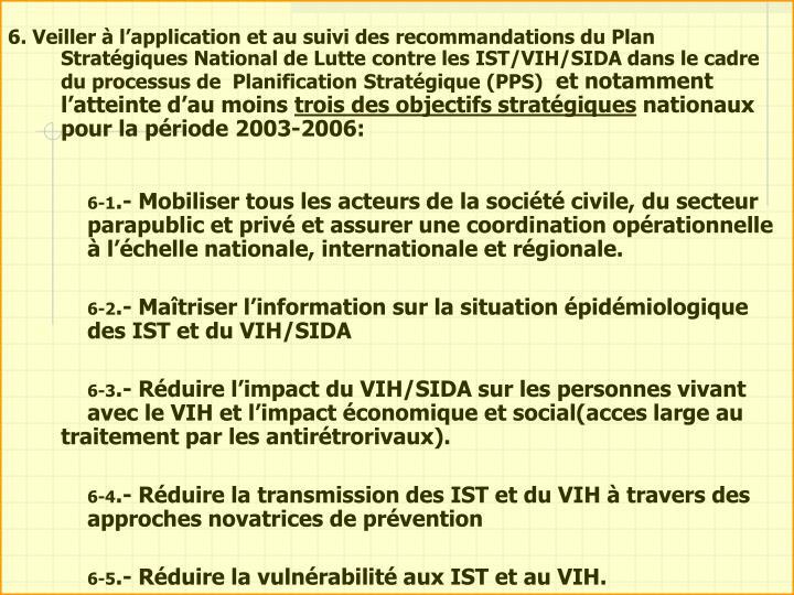 6. Veiller à l'application et au suivi des recommandations du Plan Stratégiques National de Lutte contre les IST/VIH/SIDA dans le cadre du processus de  Planification