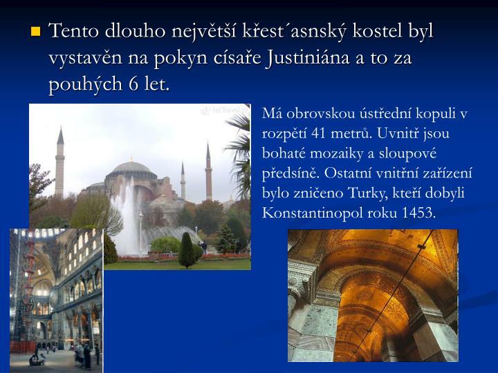 Tento dlouho nejvt kestasnsk kostel byl vystavn na pokyn csae Justinina a to za pouhch 6 let.