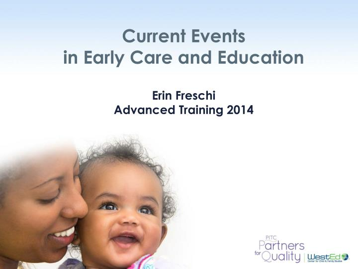 Current events in early care and education erin freschi advanced training 2014