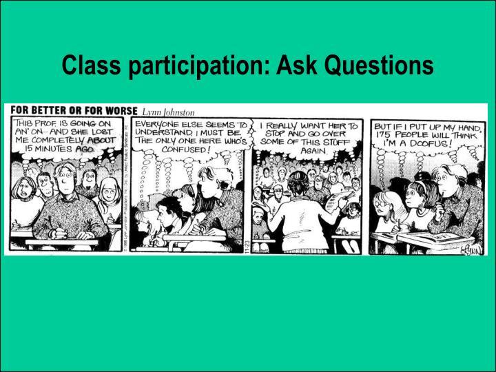 Class participation: Ask Questions